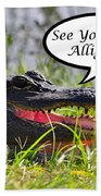 Later Alligator Greeting Card Beach Towel
