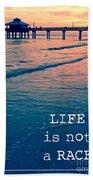 Life Is Not A Race Beach Towel