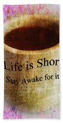 Life Is Short Stay Awake For It Beach Towel