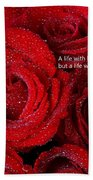 Life Without Love Will Have No Roses Beach Towel
