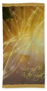 Live And Be In The Light Beach Towel