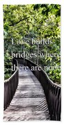 Love Builds Bridges Where There Are None Beach Towel