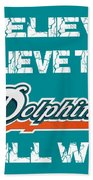 Miami Dolphins I Believe Beach Towel