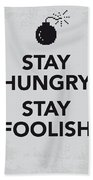 My Stay Hungry Stay Foolish Poster Beach Towel