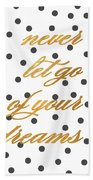 Never Let Go Of Your Dreams Beach Towel