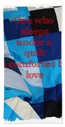One Who Sleeps Under A Quilt Is Comforted By Love Beach Towel