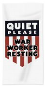 Quiet Please - War Worker Resting  Beach Towel