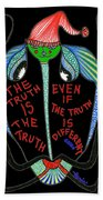 The Truth Is The Truth... Beach Towel