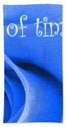 Until The End Of Time Beach Towel