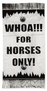 Whoa For Horses Only Sign In Black And White Beach Towel