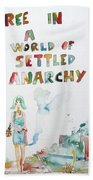 Free In A World Of Settled Anarchy Beach Towel