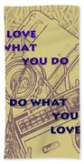 Love What You Do Do What You Love Beach Towel
