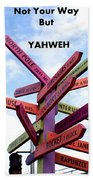 Not Your Way But Yahweh Beach Towel