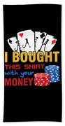 Bought This Shirt With Your Poker Money Beach Towel
