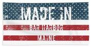 Made In Bar Harbor, Maine Beach Towel