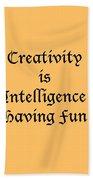 Creativity Is Intelligence Having Fun 5429.02 Beach Towel