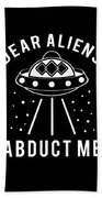 Alien Funny Abduct Me Gift Beach Towel