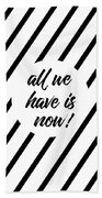 All We Have Is Now - Cross-striped Beach Towel
