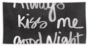 Always Kiss Me Goodnight Beach Sheet