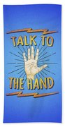 Talk To The Hand Funny Nerd And Geek Humor Statement Beach Towel