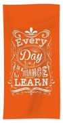 Every Day Is A Chance To Learn Motivating Quotes Poster Beach Towel