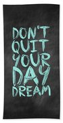 Don't Quite Your Day Dream Inspirational Quotes Poster Beach Sheet by Lab No 4