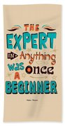 The Expert In Anything Was Once A Beginner Quotes Poster Beach Towel