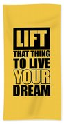 Lift That Thing To Live Your Dream Quotes Poster Beach Towel