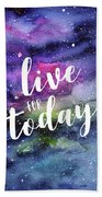Live For Today Galaxy Watercolor Typography  Beach Towel