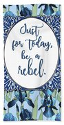 Be A Rebel Just For Today Beach Towel