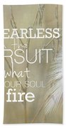 Be Fearless In The Pursuit Beach Towel
