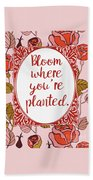 Bloom Where You're Planted Beach Towel