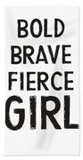 Bold Brave Fierce Girl- Art By Linda Woods Beach Towel