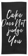Cake Does Not Judge- Art By Linda Woods Beach Towel