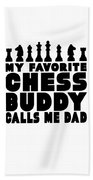 Chess Player Gift Favorite Chess Buddy Calls Me Dad Fathers Day Gift Beach Towel