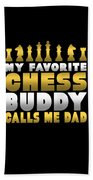 Chess Player My Favorite Chess Buddy Calls Me Dad Fathers Day Gift Beach Towel