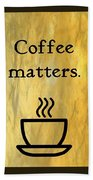 Coffee Matters Beach Towel