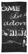 Come Let Us Adore Him Chalkboard Artwork Beach Towel