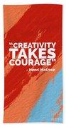 Creativity Takes Courage Beach Towel
