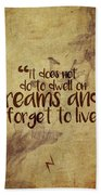 Don't Dwell On Dreams Beach Towel