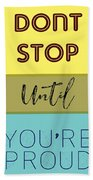 Dont Stop Until You Are Proud Motivayional Poster Beach Sheet