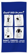 Don't Travel Unless It Helps Win The War Beach Towel