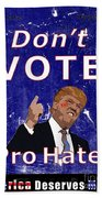 Don't Vote For Hate Campaign Poster Beach Towel