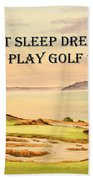 Eat Sleep Dream Play Golf - Chambers Bay Beach Towel