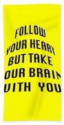 Follow Your Heart And Brain 5484.02 Beach Towel