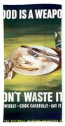 Food Is A Weapon -- Ww2 Propaganda Beach Towel