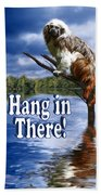 Hang In There Beach Towel