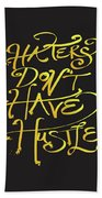 Haters Don't Have Hustle Beach Towel