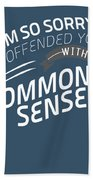 I Am So Sorry I Offended You With Common Sense Beach Towel