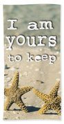 I Am Yours To Keep Beach Towel